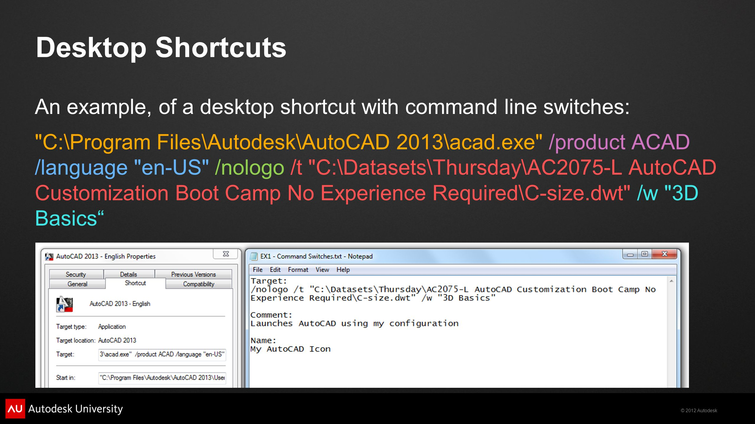 © 2012 Autodesk Desktop Shortcuts An example, of a desktop shortcut with command line switches: