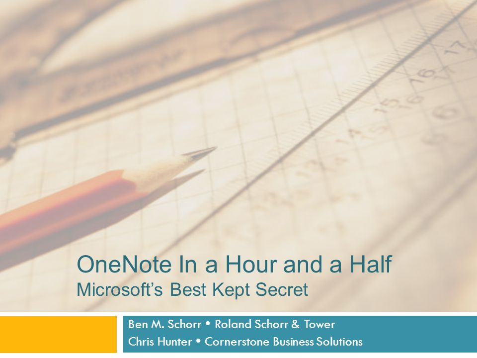 OneNote In a Hour and a Half Microsoft's Best Kept Secret Ben M.