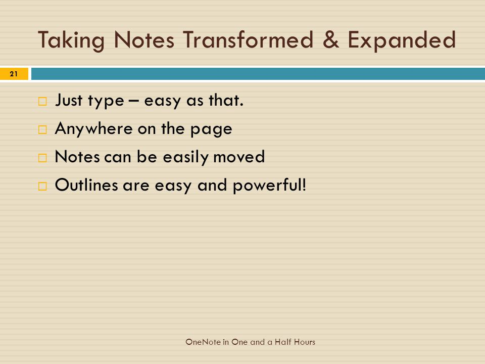 Taking Notes Transformed & Expanded  Just type – easy as that.