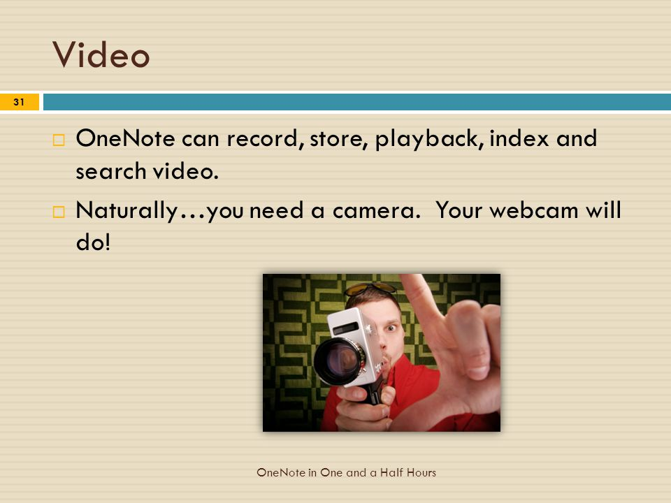 Video  OneNote can record, store, playback, index and search video.