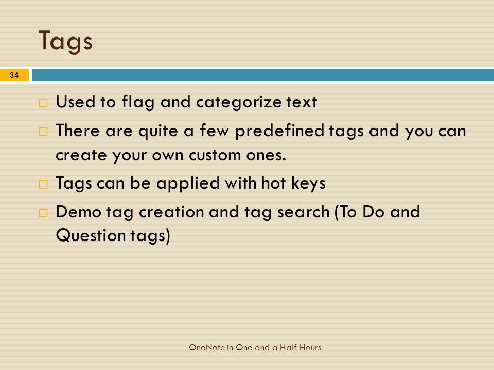 Tags  Used to flag and categorize text  There are quite a few predefined tags and you can create your own custom ones.