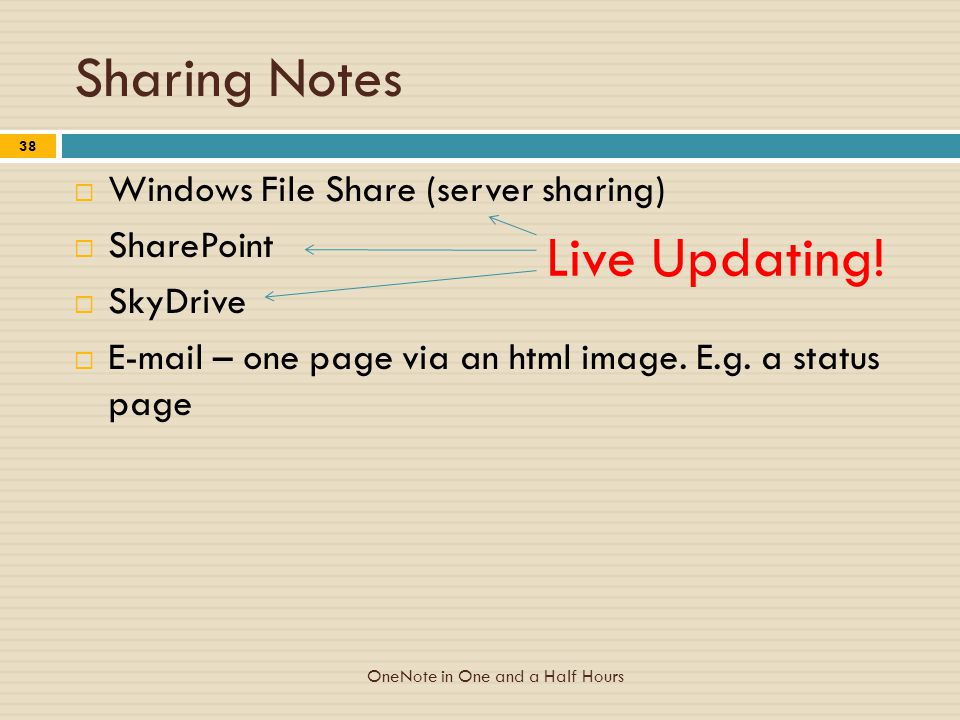 Sharing Notes  Windows File Share (server sharing)  SharePoint  SkyDrive  E-mail – one page via an html image.