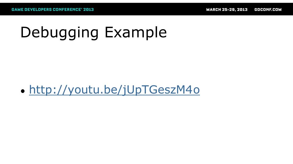 Debugging Example ● http://youtu.be/jUpTGeszM4o http://youtu.be/jUpTGeszM4o
