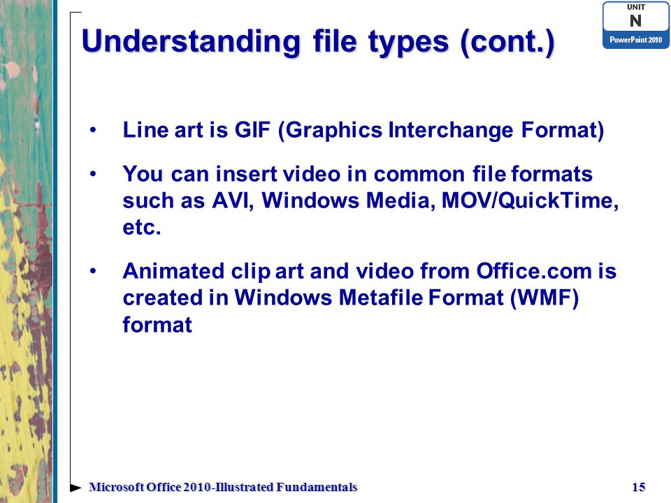 Understanding file types (cont.) Line art is GIF (Graphics Interchange Format) You can insert video in common file formats such as AVI, Windows Media, MOV/QuickTime, etc.