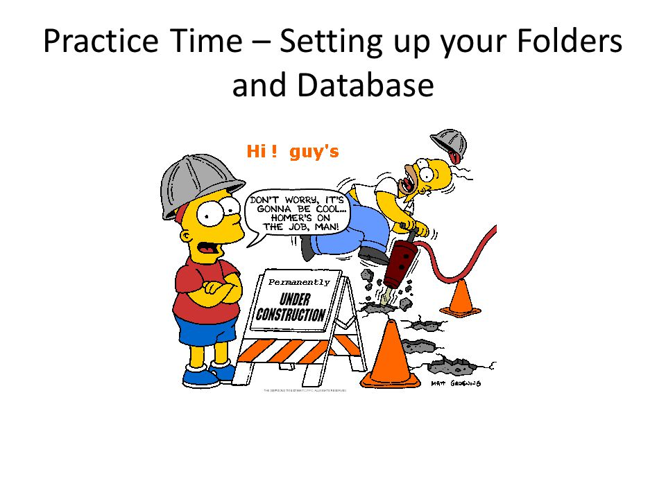 Practice Time – Setting up your Folders and Database