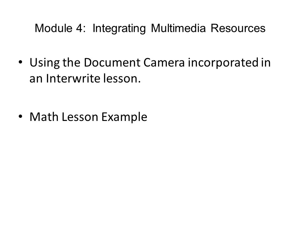 Module 4: Integrating Multimedia Resources Using the Document Camera incorporated in an Interwrite lesson.