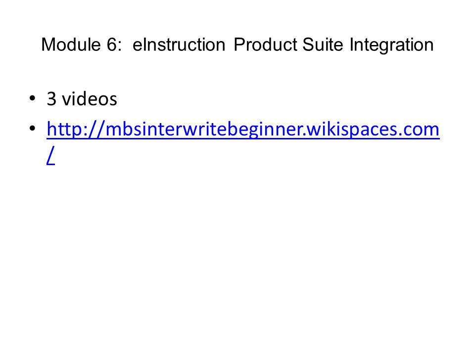 Module 6: eInstruction Product Suite Integration 3 videos http://mbsinterwritebeginner.wikispaces.com / http://mbsinterwritebeginner.wikispaces.com /