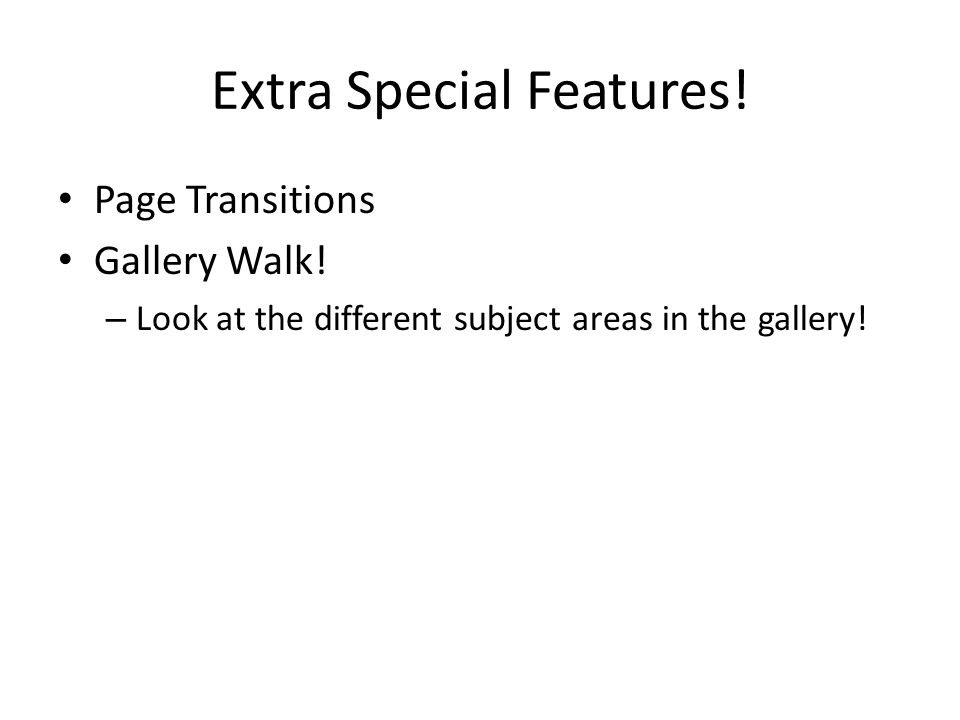 Extra Special Features. Page Transitions Gallery Walk.