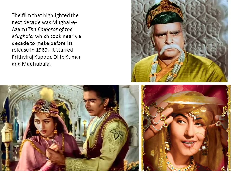 The film that highlighted the next decade was Mughal-e- Azam (The Emperor of the Mughals) which took nearly a decade to make before its release in 1960.