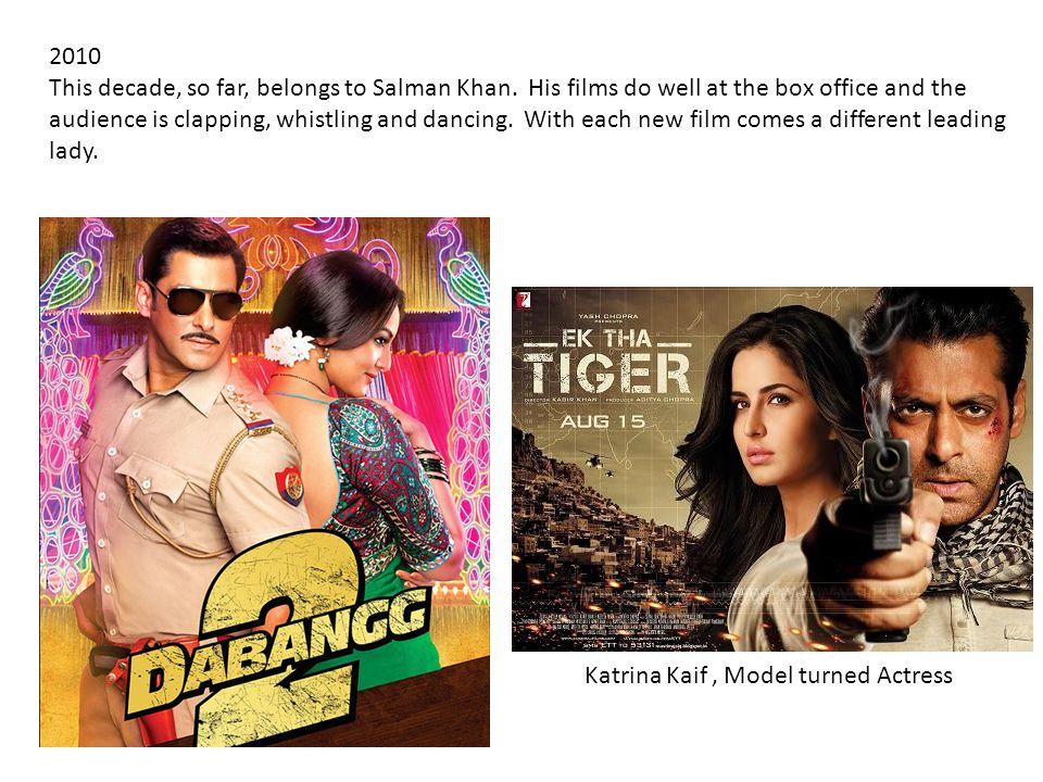 Katrina Kaif, Model turned Actress 2010 This decade, so far, belongs to Salman Khan.