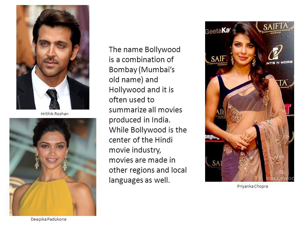 The name Bollywood is a combination of Bombay (Mumbai's old name) and Hollywood and it is often used to summarize all movies produced in India.