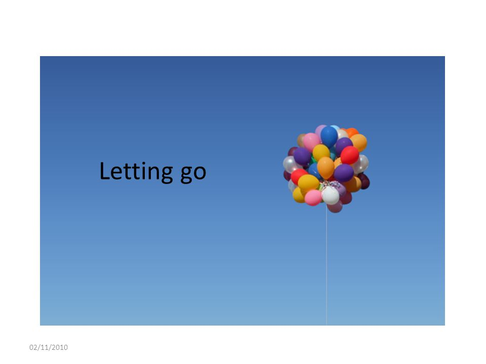 Letting go 02/11/2010