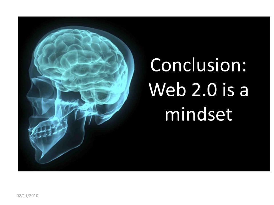 Conclusion: Web 2.0 is a mindset 02/11/2010