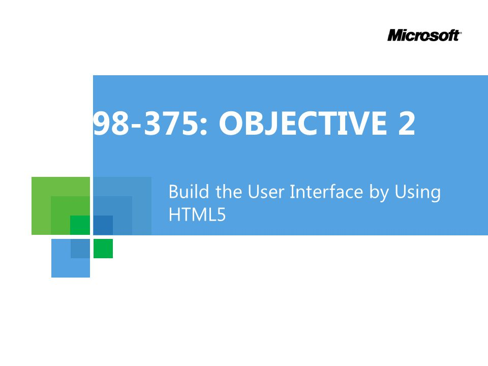 98-375: OBJECTIVE 2 Build the User Interface by Using HTML5