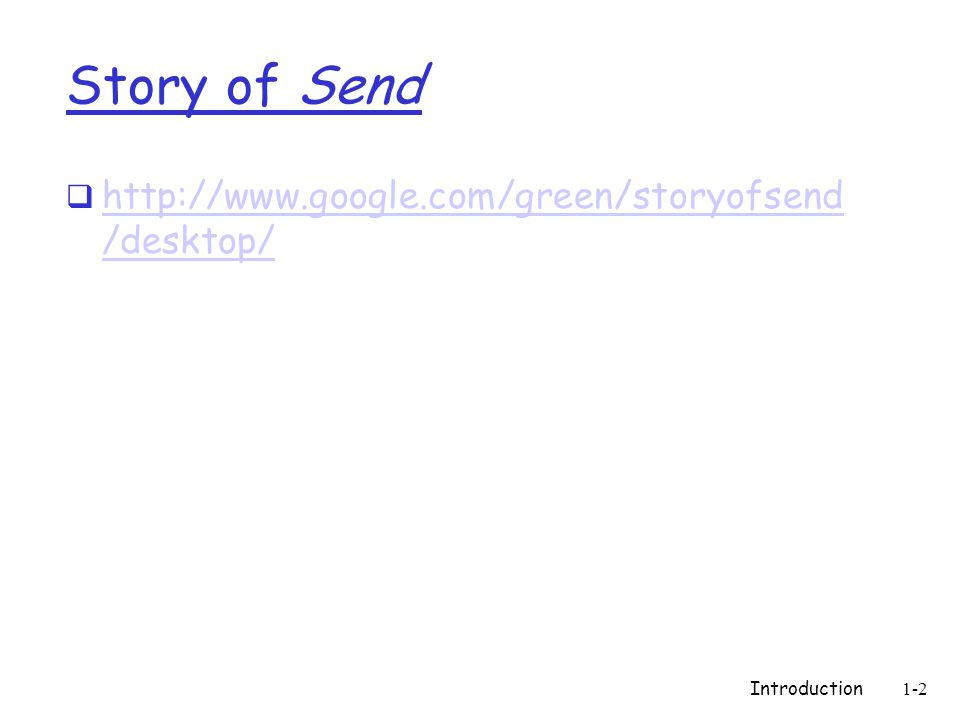 Story of Send  http://www.google.com/green/storyofsend /desktop/ http://www.google.com/green/storyofsend /desktop/ Introduction1-2
