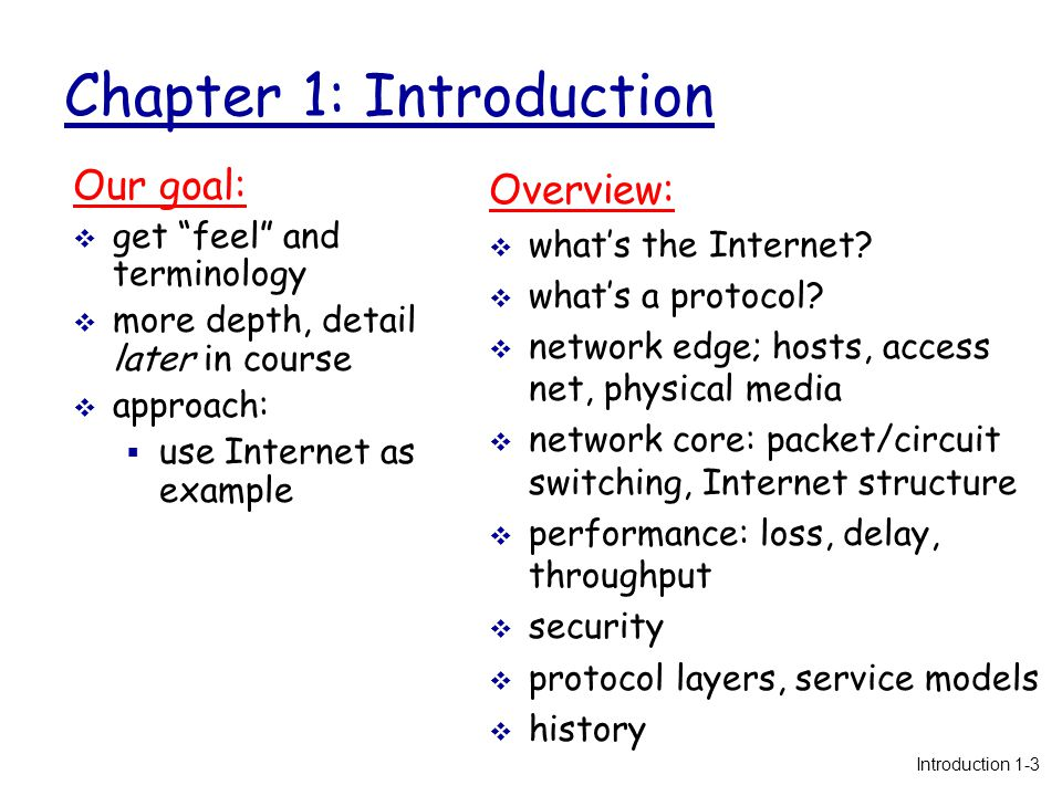 Internet History 2010:  ~750 million hosts  voice, video over IP  P2P applications: BitTorrent (file sharing) Skype (VoIP), PPLive (video)  more applications: YouTube, gaming, Twitter  wireless, mobility Introduction 1-94