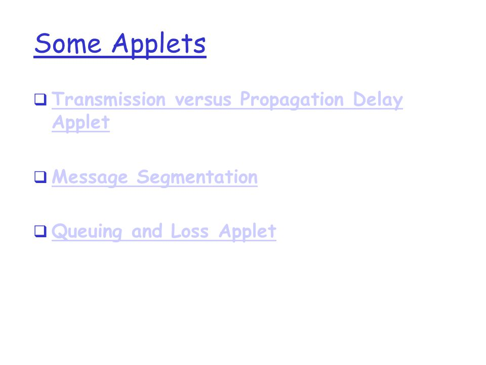 Some Applets  Transmission versus Propagation Delay Applet Transmission versus Propagation Delay Applet  Message Segmentation Message Segmentation  Queuing and Loss Applet Queuing and Loss Applet