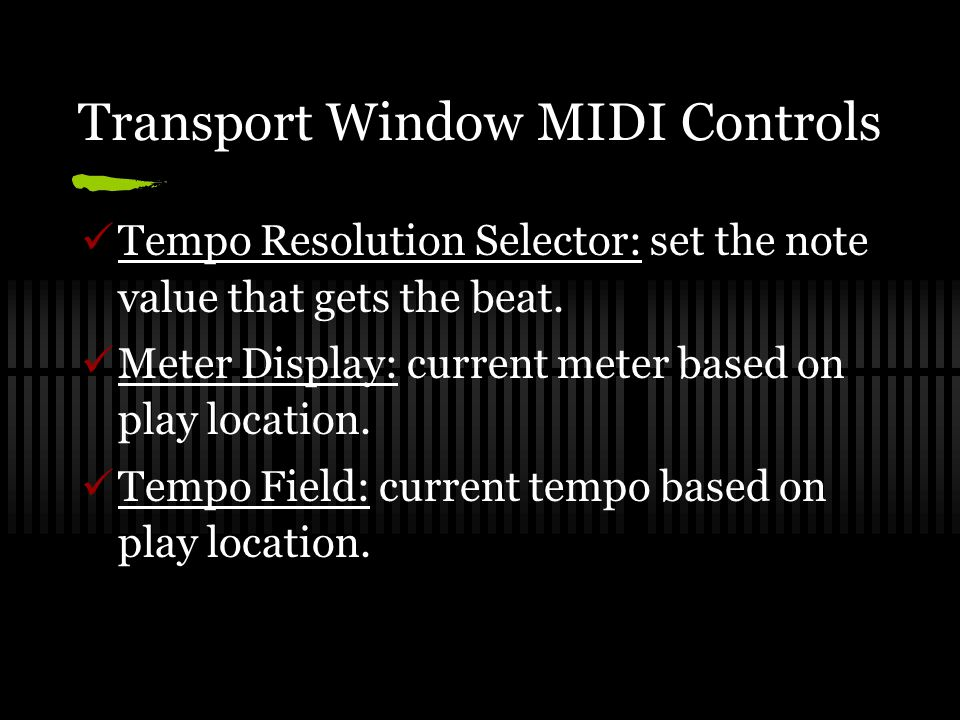 Transport Window MIDI Controls Tempo Resolution Selector: set the note value that gets the beat.
