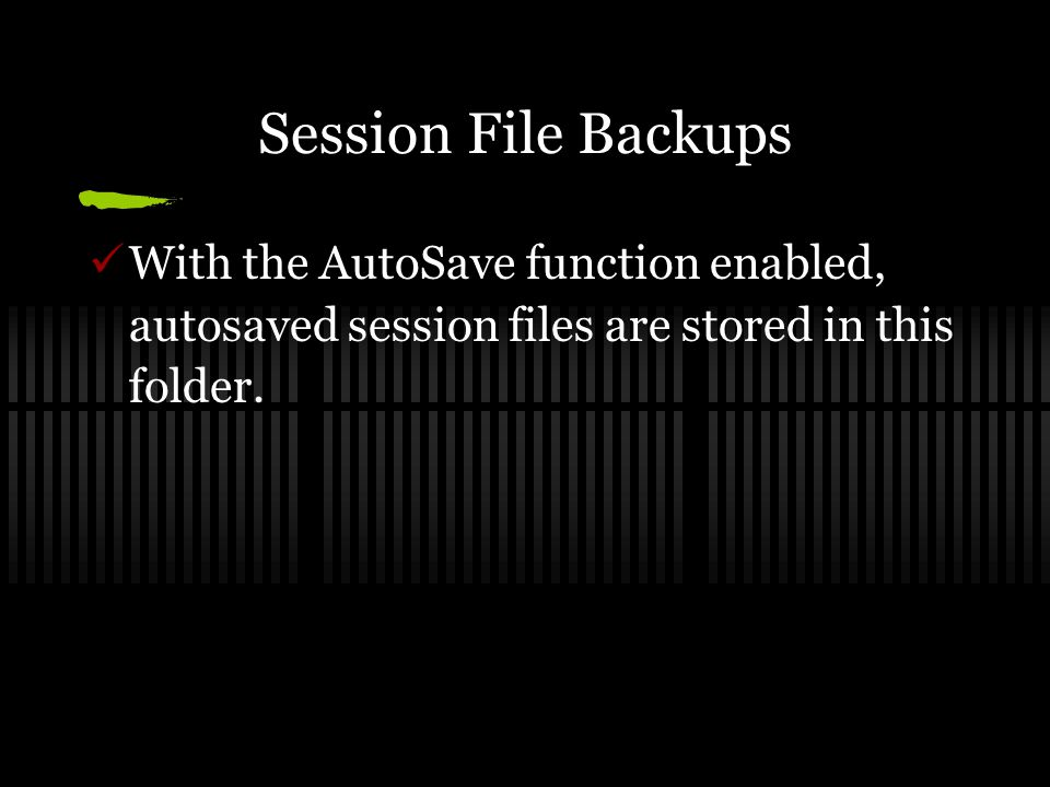 Session File Backups With the AutoSave function enabled, autosaved session files are stored in this folder.