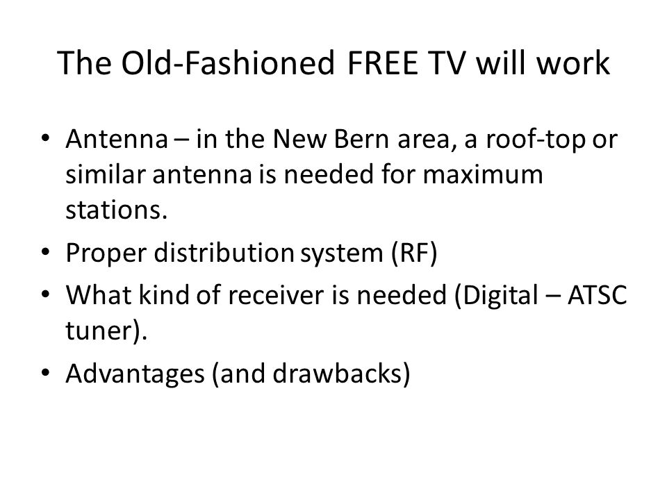 The Old-Fashioned FREE TV will work Antenna – in the New Bern area, a roof-top or similar antenna is needed for maximum stations.