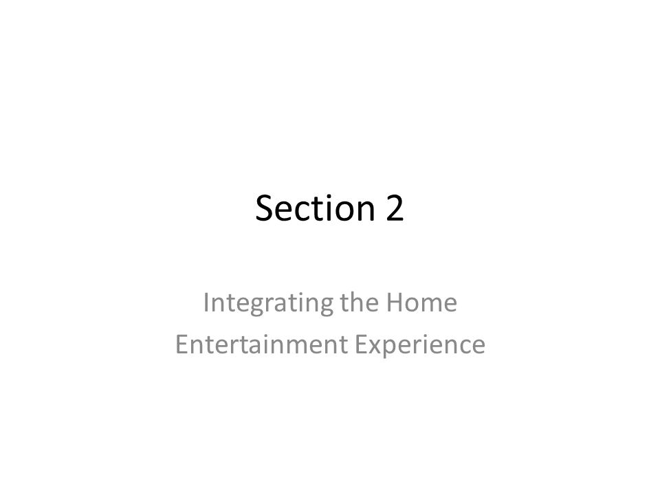 Section 2 Integrating the Home Entertainment Experience