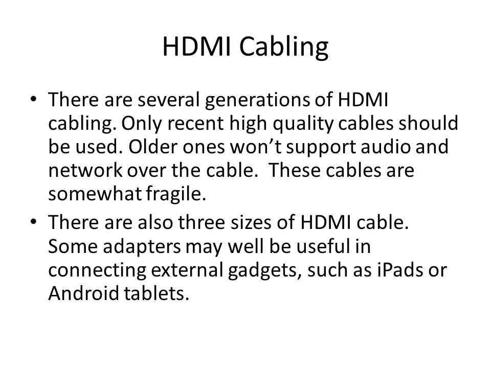 HDMI Cabling There are several generations of HDMI cabling.