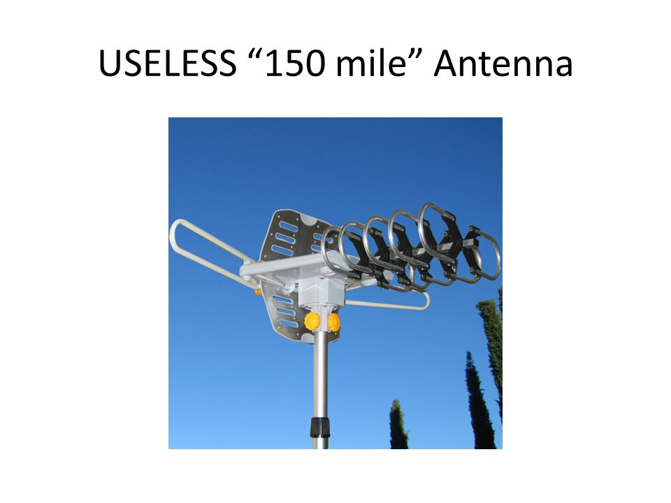 USELESS 150 mile Antenna