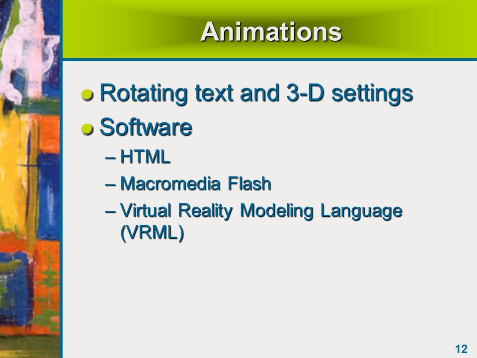 12 Animations Rotating text and 3-D settings Software –HTML –Macromedia Flash –Virtual Reality Modeling Language (VRML)