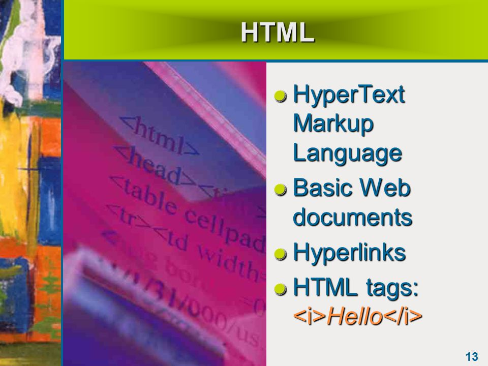 13 HTML HyperText Markup Language Basic Web documents Hyperlinks HTML tags: Hello HTML tags: Hello