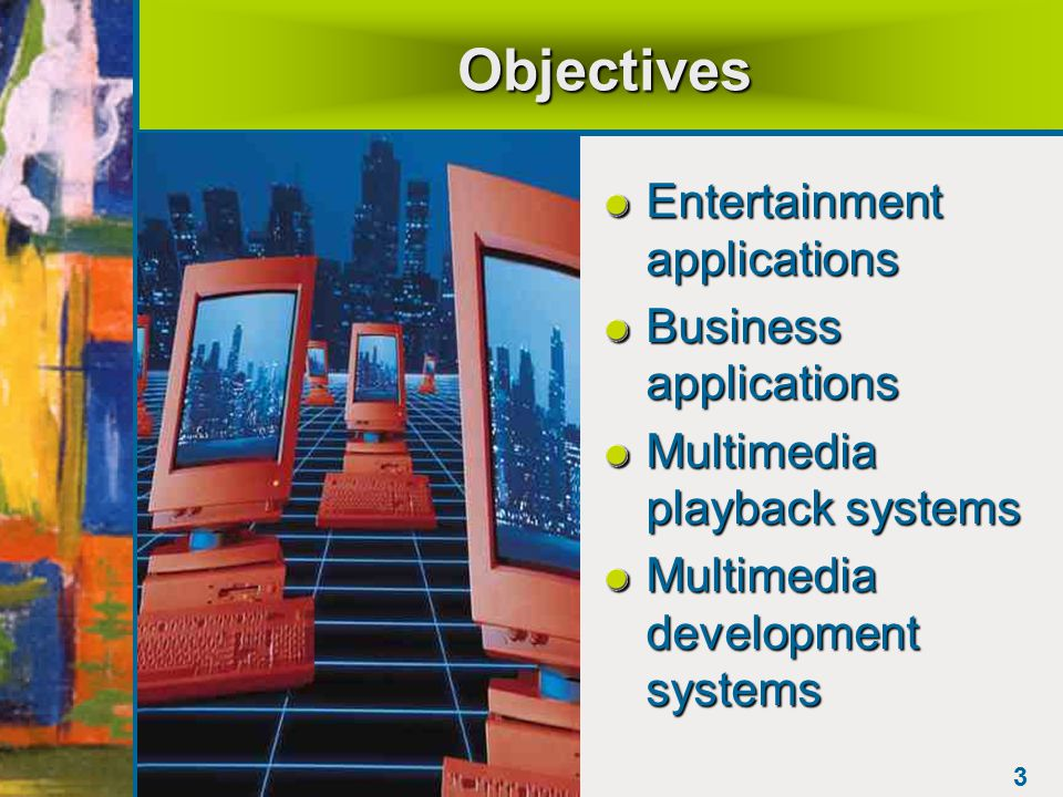 3 Objectives Entertainment applications Business applications Multimedia playback systems Multimedia development systems