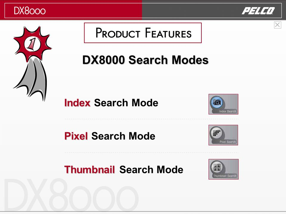 DX8000 Search Modes Index Index Search Mode Pixel Pixel Search Mode Thumbnail Thumbnail Search Mode