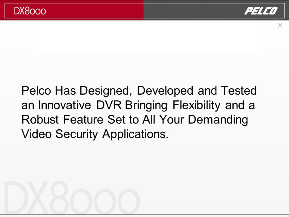 Pelco Has Designed, Developed and Tested an Innovative DVR Bringing Flexibility and a Robust Feature Set to All Your Demanding Video Security Applications.