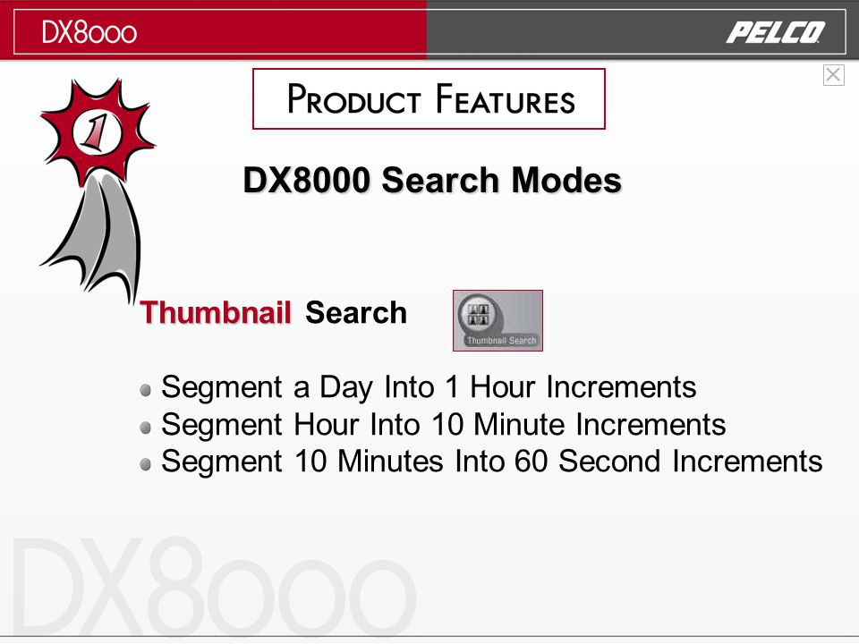 DX8000 Search Modes Thumbnail Thumbnail Search Segment a Day Into 1 Hour Increments Segment Hour Into 10 Minute Increments Segment 10 Minutes Into 60 Second Increments