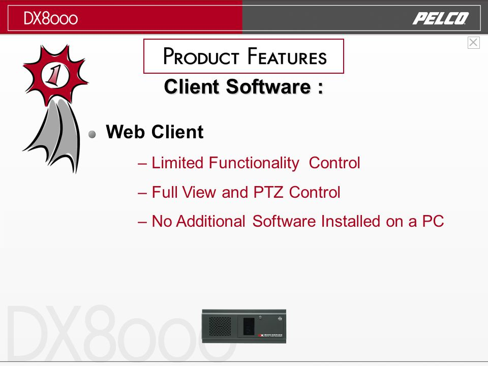Web Client – Limited Functionality Control – Full View and PTZ Control – No Additional Software Installed on a PC Client Software :