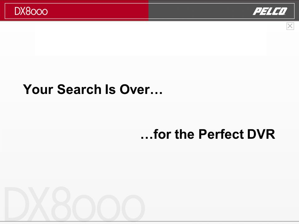 Your Search Is Over… …for the Perfect DVR
