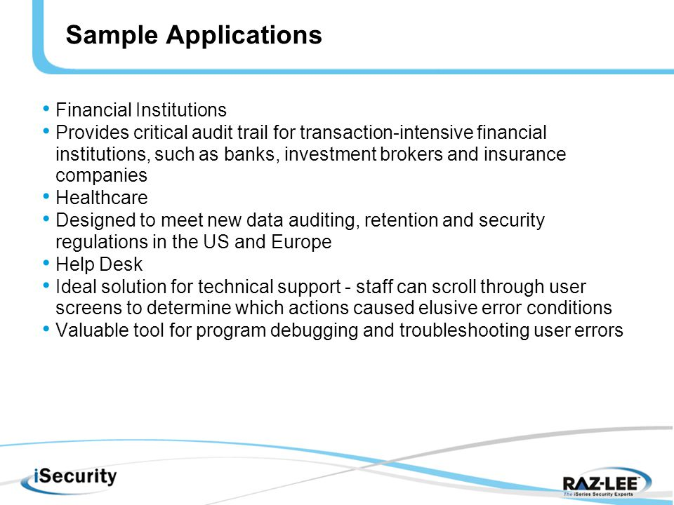 Sample Applications Financial Institutions Provides critical audit trail for transaction-intensive financial institutions, such as banks, investment b
