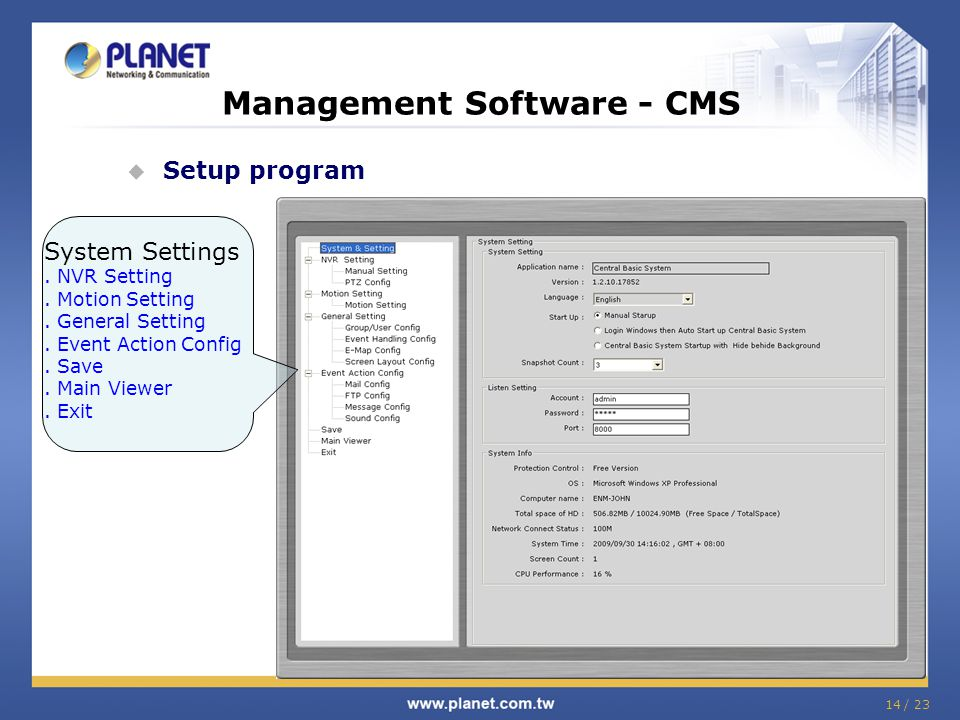 14 / 23 Management Software - CMS  Setup program System Settings. NVR Setting. Motion Setting. General Setting. Event Action Config. Save. Main Viewe