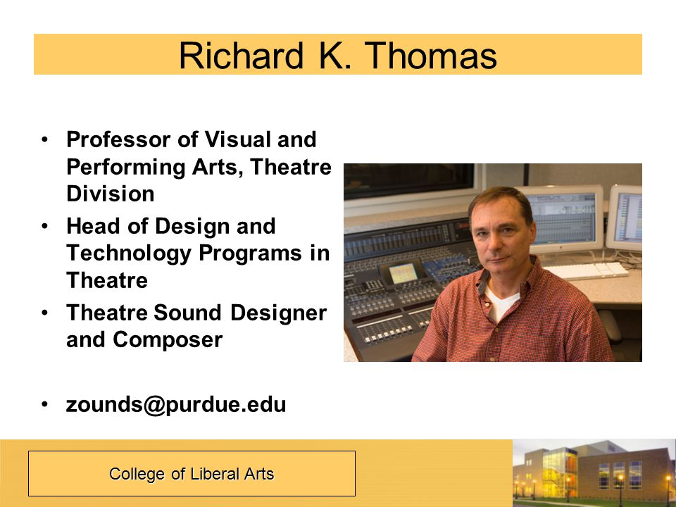 Richard K. Thomas Professor of Visual and Performing Arts, Theatre Division Head of Design and Technology Programs in Theatre Theatre Sound Designer a