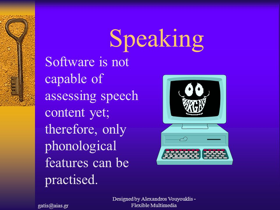 gatis@aias.gr Designed by Alexandros Vouyouklis - Flexible Multimedia Speaking Software is not capable of assessing speech content yet; therefore, only phonological features can be practised.
