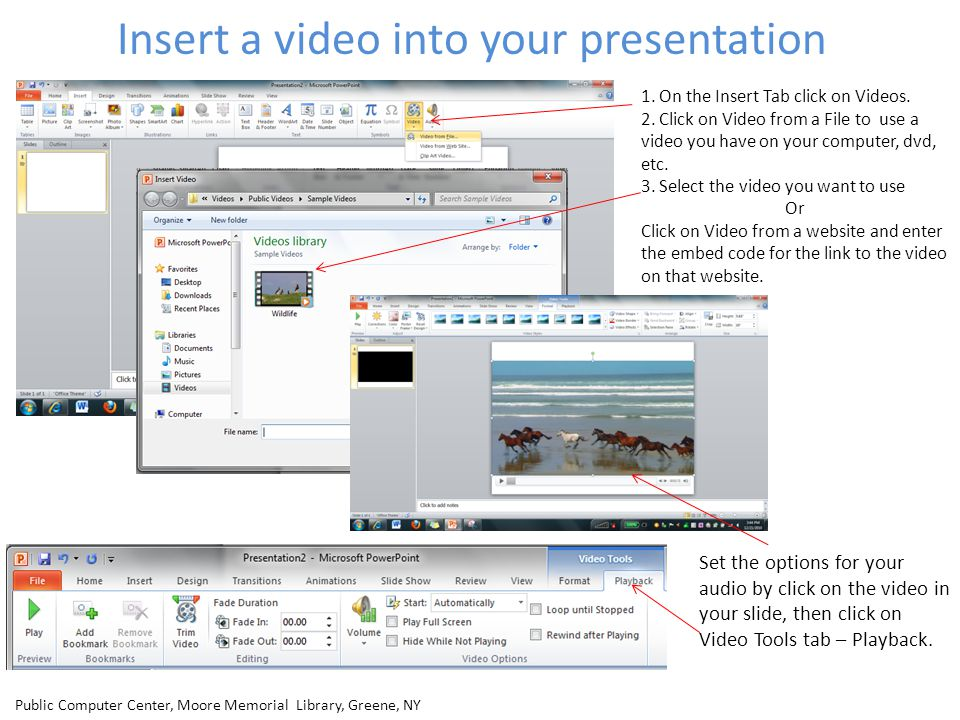 Insert a video into your presentation 1. On the Insert Tab click on Videos. 2. Click on Video from a File to use a video you have on your computer, dv