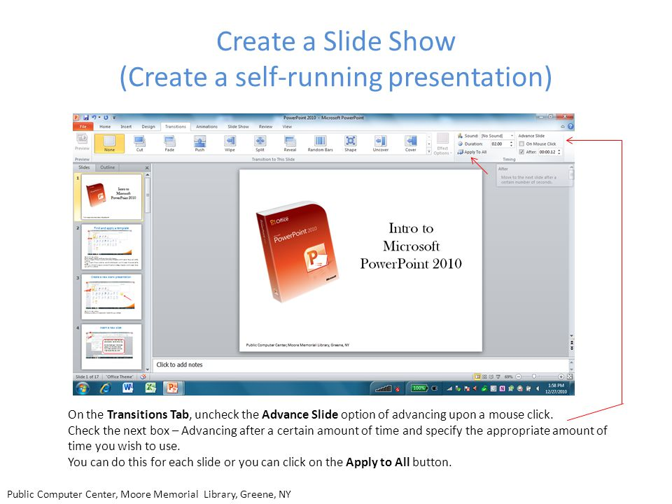 Create a Slide Show (Create a self-running presentation) On the Transitions Tab, uncheck the Advance Slide option of advancing upon a mouse click. Che