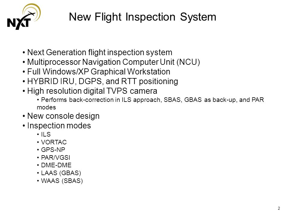 13 GBAS (LAAS) Inspection Mode Interfaces with Rockwell Collins GNLU 930 or 955 Multi Mode receiver Inspection profiles Approach – On Path, Below Path Orbit – CW, CCW Radial – In, Out Use DGPS for position reference Select either UHF or VHF link TVPS positioning as backup Inspect VHF data broadcast (VDB) signal strength for up to 7 ground transmitters Verify FAS data