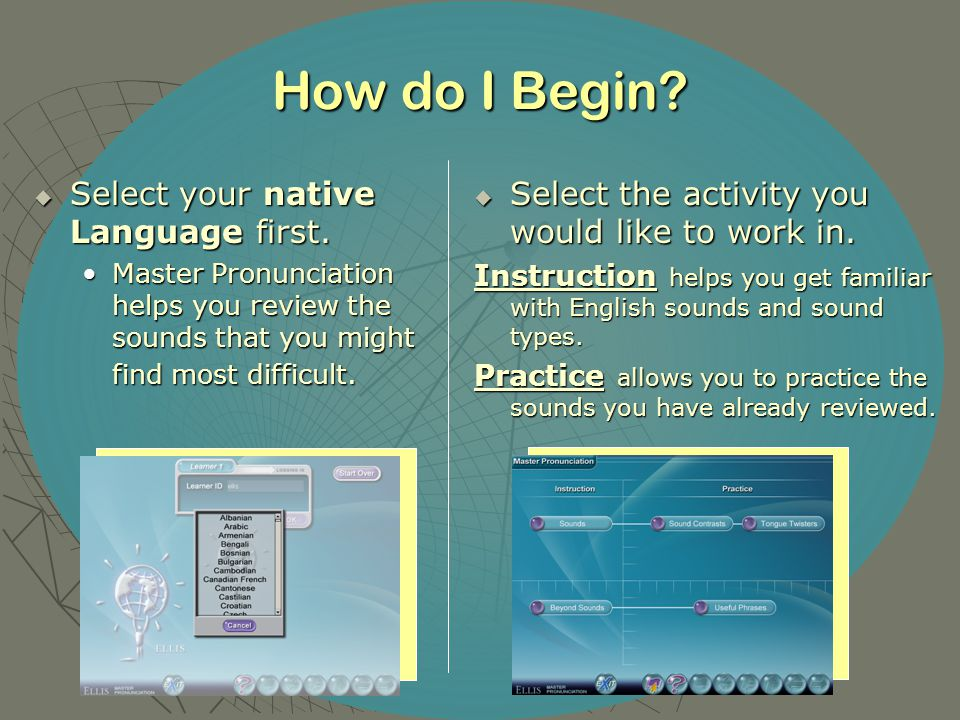 How do I Begin.  Select your native Language first.