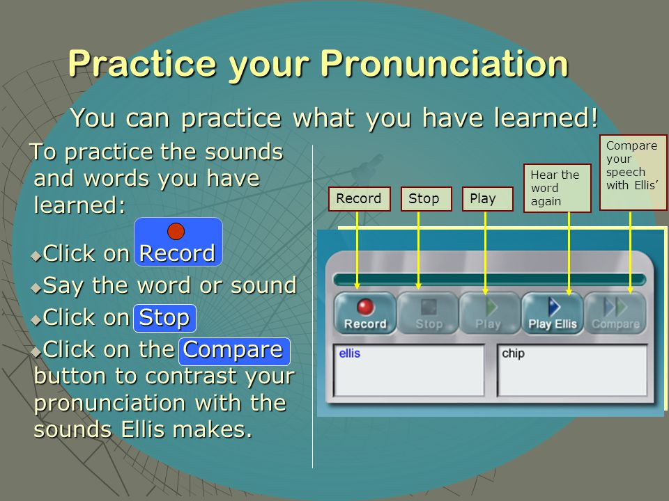 Practice your Pronunciation You can practice what you have learned.