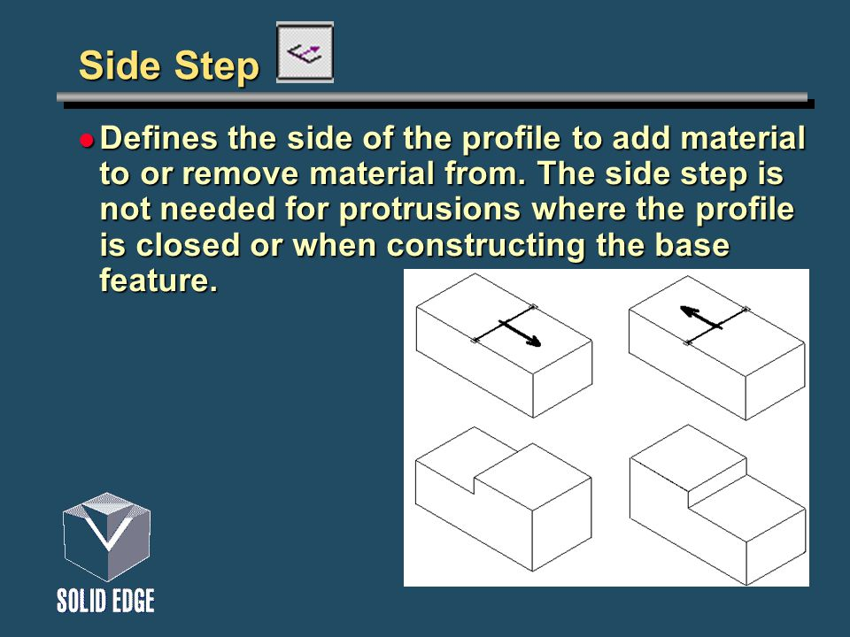 Side Step Defines the side of the profile to add material to or remove material from.