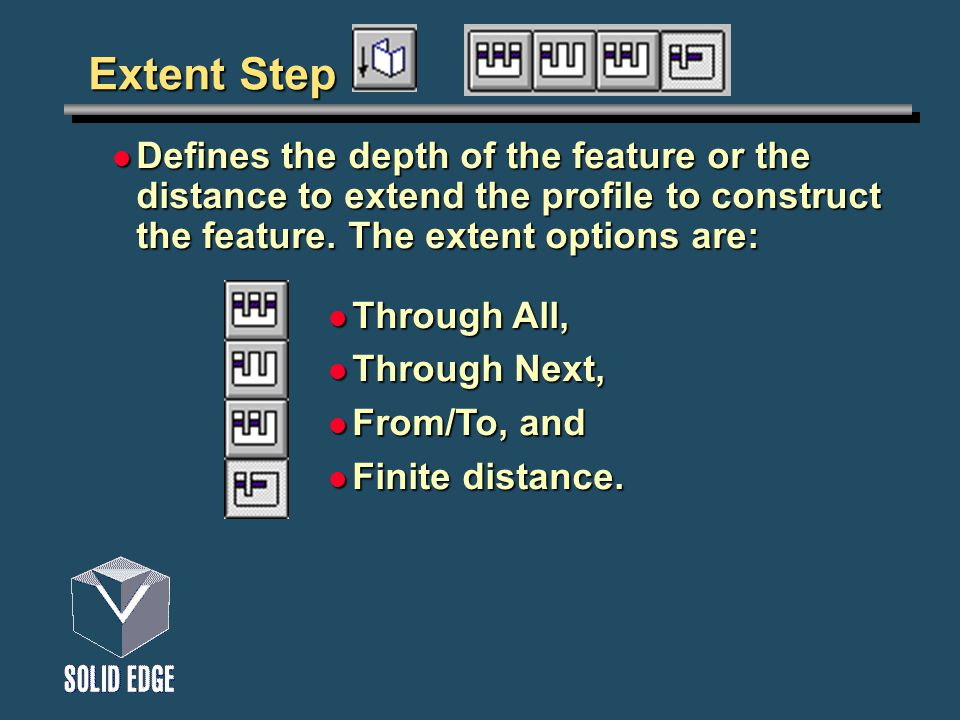 Extent Step Defines the depth of the feature or the distance to extend the profile to construct the feature.