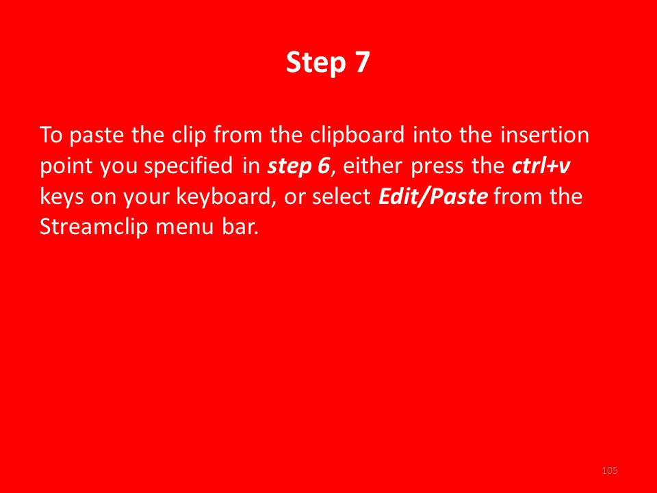 Step 7 To paste the clip from the clipboard into the insertion point you specified in step 6, either press the ctrl+v keys on your keyboard, or select Edit/Paste from the Streamclip menu bar.