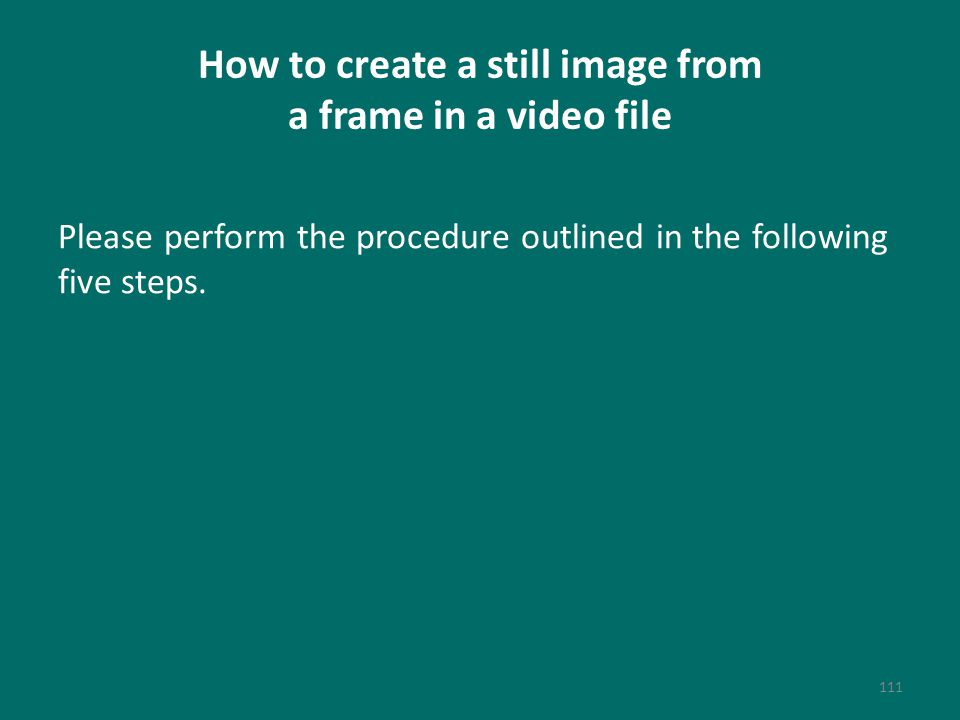 How to create a still image from a frame in a video file Please perform the procedure outlined in the following five steps.