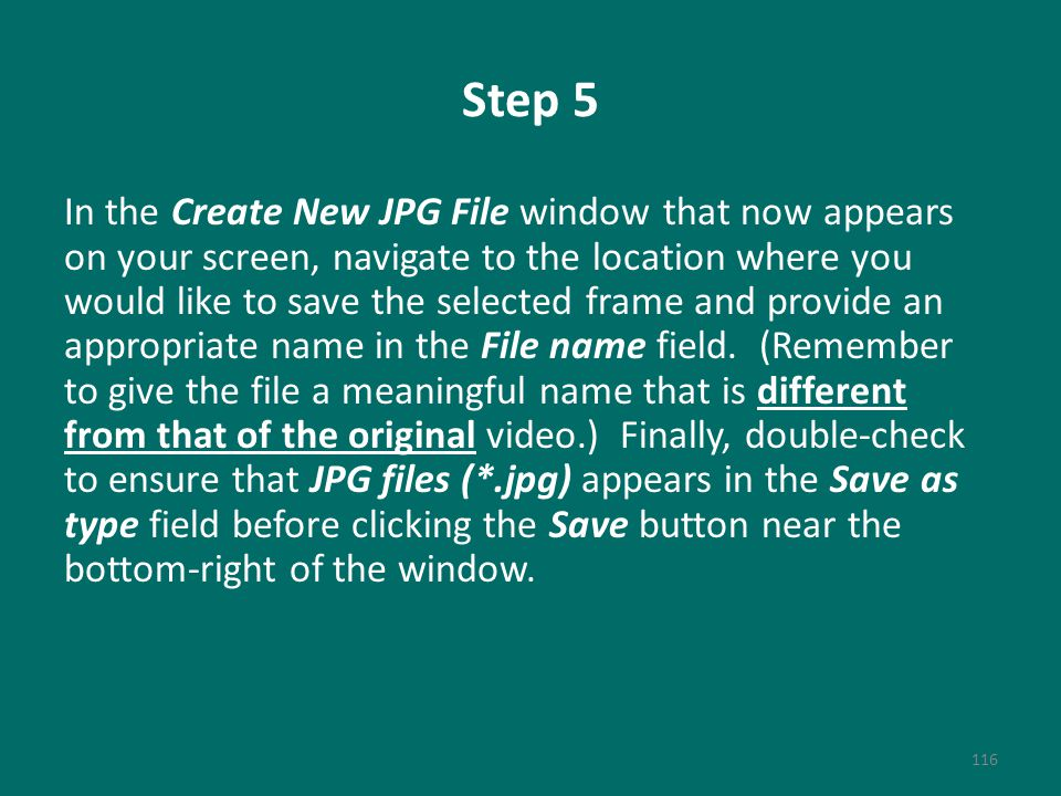 Step 5 In the Create New JPG File window that now appears on your screen, navigate to the location where you would like to save the selected frame and provide an appropriate name in the File name field.