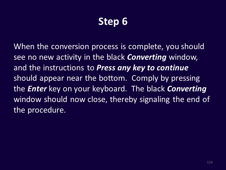 Step 6 When the conversion process is complete, you should see no new activity in the black Converting window, and the instructions to Press any key to continue should appear near the bottom.